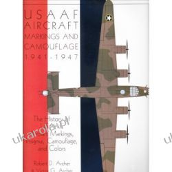 USAAF Aircraft Markings and Camouflage 1941-1947: History of USAAF Aircraft Markings, Insignia, Camouflage and Colors
