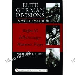 Elite German Divisions in World War II: Waffen-SS ¥ Fallschirmjager ¥ Mountain Troops Oddziały i formacje wojskowe