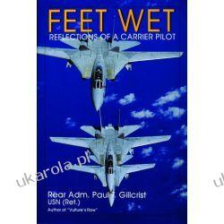 Feet Wet: Reflections of a Carrier Pilot   Paul T. Gillcrist