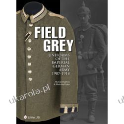 Field Grey Uniforms of the Imperial German Army, 1907-1918    Michael Baldwin & Malcolm Fisher Kalendarze ścienne