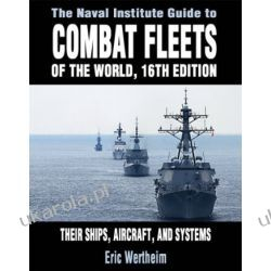 The Naval Institute Guide to Combat Fleets of the World: Their Ships, Aircraft and Systems 16th edition Pozostałe