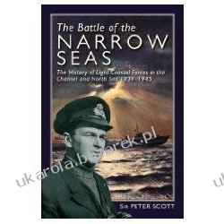 The Battle of the Narrow Seas: The History of the Light Coastal Forces in the Channel and North Sea, 1939-1945 Peter Scott Kalendarze książkowe