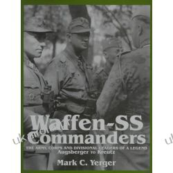 Waffen SS Commanders: The Army, Corps and Divisional Leaders of a Legend Volume 1: Augsberger to Kreutz Pozostałe