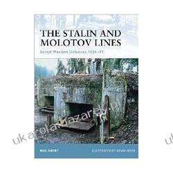 The Stalin and Molotov Lines Soviet Western Defences 1928-41 Neil Short Adam Hook Pozostałe