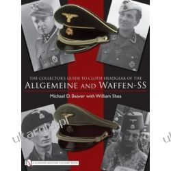 The Collector's Guide to Cloth Headgear of the Allgemeine and Waffen-SS Oddziały i formacje wojskowe