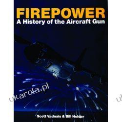 Firepower: A History of the Aircraft Gun   Scott Vadnais & Bill Holder Pozostałe