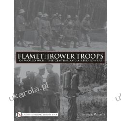 Flamethrower Troops of World War I: The Central and Allied Powers Oddziały i formacje wojskowe