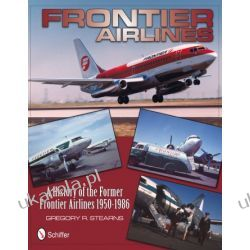 Frontier Airlines: A History of the Former Frontier Airlines: 1950-1986   Gregory R. Stearns Pozostałe