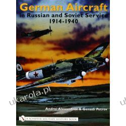 German Aircraft in Russian and Soviet Service 1914-1951: Vol. 1: 1914-1940   Andrei Alexandrov and Genadi Petrov