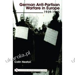 German Anti-Partisan Warfare in Europe: 1939-1945