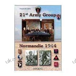 21st Army Group: Normandie 1944 Francois Lannoy