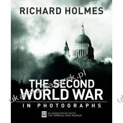 IMPERIAL WAR MUSEUM THE SECOND WORLD WAR IN PHOTOGRAPHS Richard Holmes Historyczne