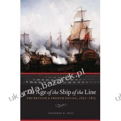 The Age of the Ship of the Line The British and French Navies, 1650-1815 Jonathan R. Dull Kalendarze ścienne