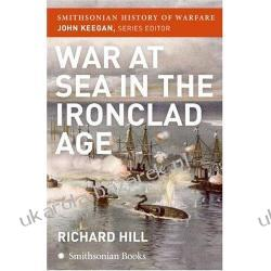 War at Sea in the Ironclad Age Richard Hill John Keegan Pozostałe