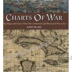 CHARTS OF WAR The Maps and Charts That Have Informed and Illustrated War at Sea John Blake Samochody