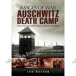 AUSCHWITZ DEATH CAMP Images of War Ian Baxter