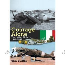 Courage Alone: The Italian Air Force 1940-1943 Chris Dunning Marynarka Wojenna
