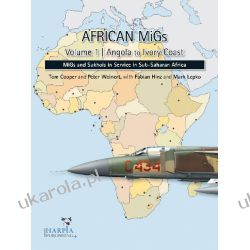 African Migs Vol. 1: Angola to Ivory Coast: Migs and Sukhois in Service in Sub-Saharan Africa Lotnictwo