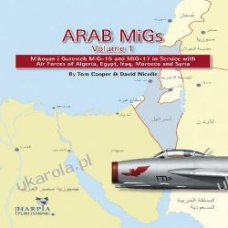 Arab MiGs, Volume 1: Mikoyan i Gurevich MiG-15 and MiG-17 in Service with Air Forces of Algeria, Egypt, Iraq, Morocco and Syria