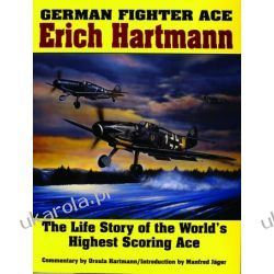 German Fighter Ace Erich Hartmann: The Life Story of the World's Highest Scoring Ace    Wybitne postaci