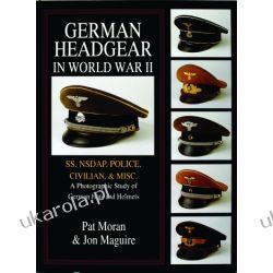 German Headgear in World War II: SS/NSDAP/Police/Civilian/Misc.: A Photographic Study of German Hats and Helmets