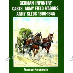 German Infantry Carts, Army Field Wagons, Army Sleds 1900-1945   Wilfried Kopenhagen