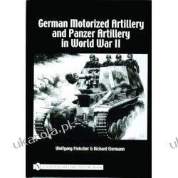 German Motorized Artillery and Panzer Artillery in World War II   Wolfgang Fleischer and Richard Eiermann