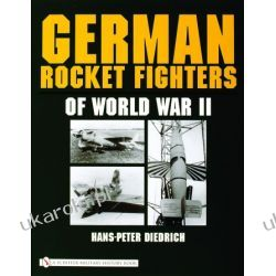 German Rocket Fighters of World War II Hans-Peter Diedrich  Pozostałe