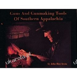 Guns and Gunmaking Tools of Southern Appalachia: The Story of the Kentucky Rifle John Rice Irwin  Zoologia