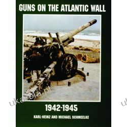 Guns on the Atlantic Wall 1942-1945 Karl Hienzand Michael Schmeelke  Biografie, wspomnienia