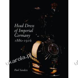Head Dress of Imperial Germany: 1880-1916 Paul Sanders