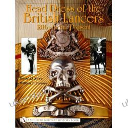 Head Dress of the British Lancers 1816-to the Present David JJ Rowe & W.Y. Carman