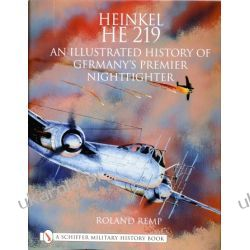 Heinkel He 219: An Illustrated History of Germany's Premier Nightfighter