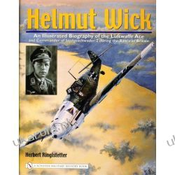 Helmut Wick: An Illustrated Biography of the Luftwaffe Ace and Commander of Jagdgeschwader 2 during the Battle of Britain Herbert Ringlstetter  Pozostałe