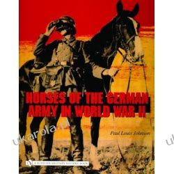 Horses of the German Army in World War II Paul Louis Johnson Historyczne