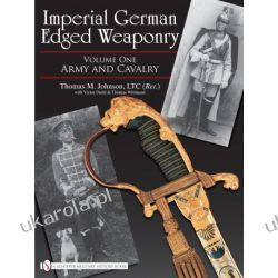 Imperial German Edged Weaponry: Volume One: Army and Cavalry Thomas Johnson with Victor Diehl and Thomas Wittmann