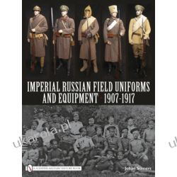Imperial Russian Field Uniforms and Equipment 1907-1917 Johan Somers