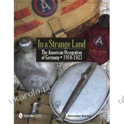 In a Strange Land: The American Occupation of Germany 1918-1923 Alexander Barnes