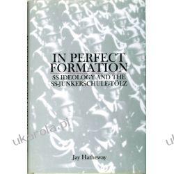 In Perfect Formation: SS Ideology and the SS-Junkerschule-Tölz Jay Hatheway  Pozostałe