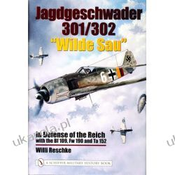 "Jagdgeschwader 301/302 ""Wilde Sau"": In Defense of the Reich with the Bf 109, Fw 190 and Ta 152 Willi Reschke   Pozostałe"