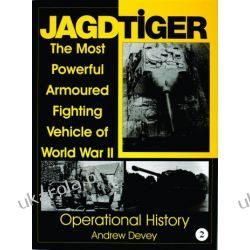 Jagdtiger: The Most Powerful Armoured Fighting Vehicle of World War II: OPERATIONAL HISTORY Andy Devey  Pozostałe
