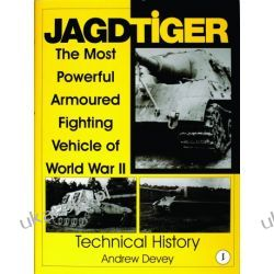 Jagdtiger: The Most Powerful Armoured Fighting Vehicle of World War II: OPERATIONAL HISTORY Andy Devey