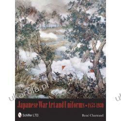 Japanese War Art and Uniforms 1853-1930 Rene Chartrand  Pozostałe