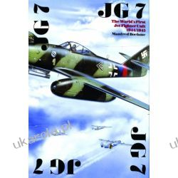 JG 7: The World's First Jet Fighter Unit 1944/1945 Manfred Boehme