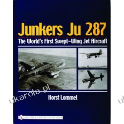 Junkers Ju 287: The World's First Swept-Wing Jet Aircraft Horst Lommel  Samochody