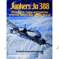 Junkers Ju 388: Development, Testing and Production of the Last Junkers High-Altitude Aircraft Christoph Vernaleken and Martin Handig  Pozostałe albumy i poradniki