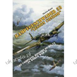 "Kampfgeschwader 53 ""Legion Condor"": The Complete History of KG 53 in World War II Heinz Kiehl  Lotnictwo"