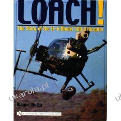 Loach!: The Story of the H-6/Model 500 Helicopter Wayne Mutza  Pozostałe