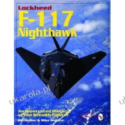 Lockheed F-117 Nighthawk: An Illustrated History of the Stealth Fighter Bill Holder & Mike Wallace  Broń pancerna
