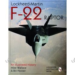 Lockheed-Martin F-22 Raptor:: An Illustrated History Mike Wallace & Bill Holder  Pozostałe
